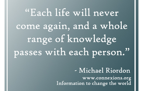 Michael Riordon: Each life will never come again, and a whole range of knowledge passes with each person.