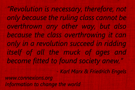 Revolution is necessary not only because the ruling class cannot be overthrown any other way, but also because the class overthrowing it can only in a revolution succeed in ridding itself of all the muck of ages and become fitted to found society anew. - Karl Marx