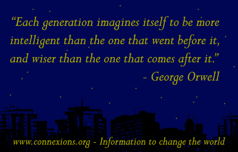 George Orwell: Each generation imagines itself to be more intelligent than the one that went before it, and wiser than the one that comes after it.