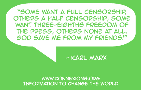 Some want a full censorship, others a half censorship; some want three-eighths freedom of the press, others none at all. God save me from my friends! -Karl Marx