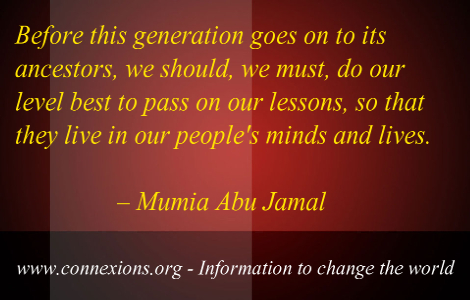 Mumia abu Jamal: Before this generation goes on to its ancestors, we should, we must, do our level best to pass on our lessons, so that they live in our people's minds and lives.
