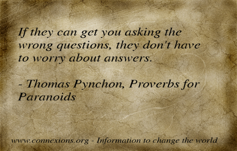 Thomas Pynchon: If they can get you asking the wrong questions, they don't have to worry about answers.