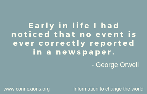 George Orwell: Early in life I had noticed that no event is ever correctly reported in a newspaper.